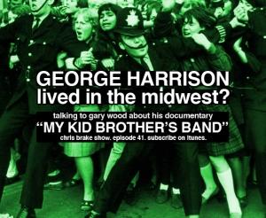 41-Gary-Wood-My-Kid-Brothers-Band-George-Harrison-Benton-Illinois-Documentary-Kickstarter-Filmmaker-Chris-Brake-Show-Indianapolis-Podcast-Talk-Radio