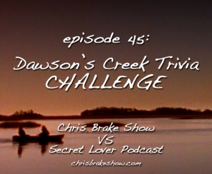 #45 - Dawson's Creek Trivia Challenge vs Secret Lover; David Allee