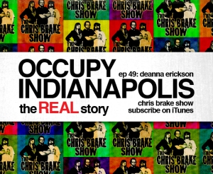 49-Occupy-Indianapolis-Real-True-Story-Deanna-Erickson-OccupyIndy-Chris-Brake-Show-Indianapolis-Indiana-Podcast-Talk-Radio