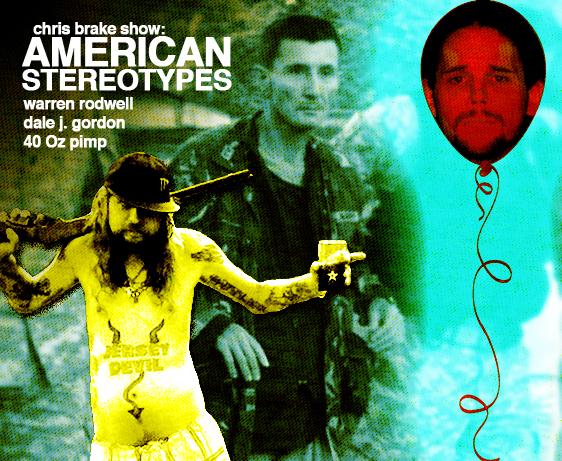 American Stereotypes with Warren Rodwell, Dale J Gordon, 40 Oz Pimp