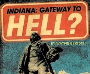Indiana Gateway To Hell | Wayne Bertsch| Stephen Schroeder | Nuvo |