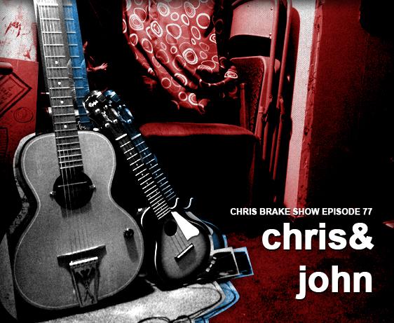 Chris & John | Chris Brake Show #CB077
