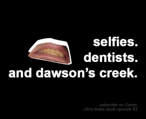 Selfies, Dentists, and Dawson's Creek | CB083