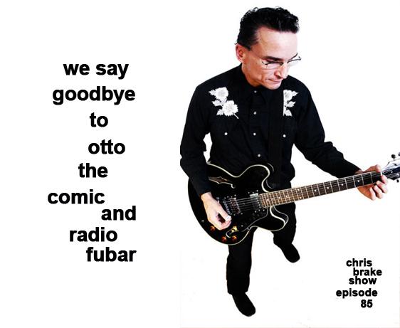 We Say Goodbye to Otto the Comic and Radio Fubar | CB085