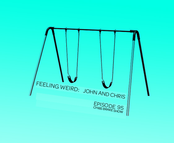 CB095 Feeling Weird: John and Chris