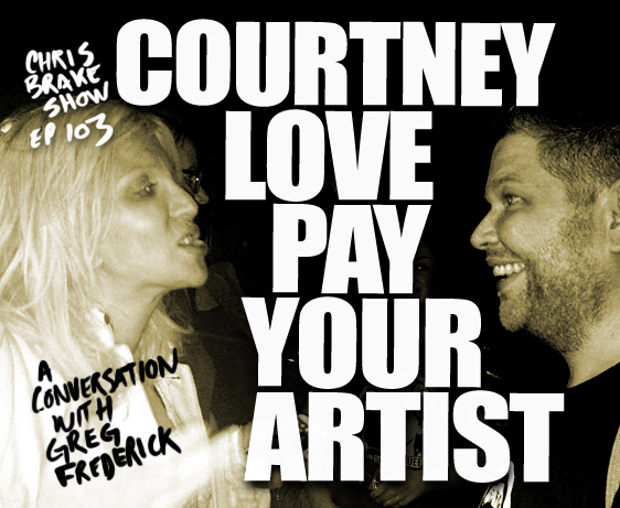 Courtney Love Pay Your Artist Greg Frederick! | CB103