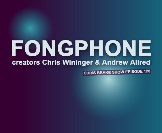 FongPhone Creators Chris Wininger & Andrew Allred | CB128