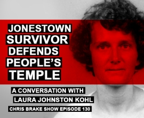 Jonestown Survivor Laura Johnston Kohl Defends Peoples Temple | Chris Brake Show 130