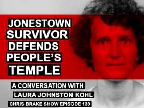 Jonestown Survivor Laura Johnston Kohl Defends Peoples Temple | Chris Brake Show 130