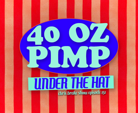 40 Oz Pimp: Under the Hat with Dale J Gordon | CB151