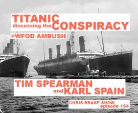 Titanic Conspiracy and Future China Attack with Tim Spearman and Karl Spain plus WFOD Ambush | CB154