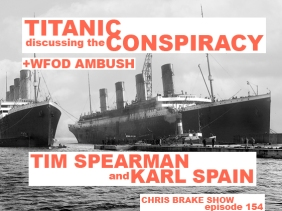 Titanic Conspiracy and Future China Attack with Tim Spearman and Karl Spain plus WFOD Ambush | CB154