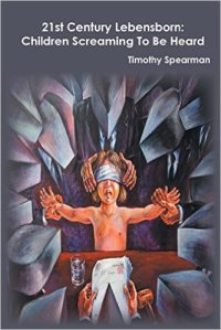 21st Century Lebensborn: Children Screaming to Be Heard by Timothy Spearman
