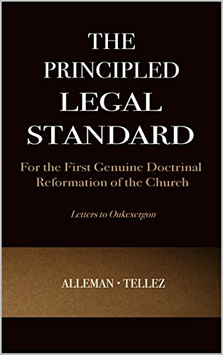 'The Principled Legal Standard: for the First Genuine Doctrinal Reformation of the Church' by Tim Alleman