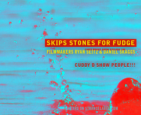 Skips Stones For Fudge Filmmakers plus Cuddy D | CB194