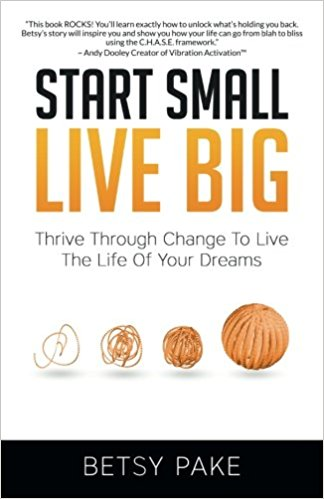 Start Small Live Big by Betsy Pake