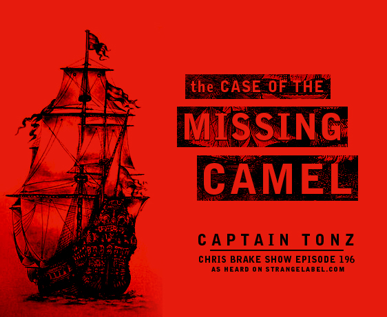 196-Captain-Tonz-Missing-Camel-Story-Pirate-Smuggling-Interview-Chris-Brake-Show-Strange-Label